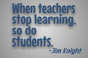 Quote: When teachers stop learning, so do students.